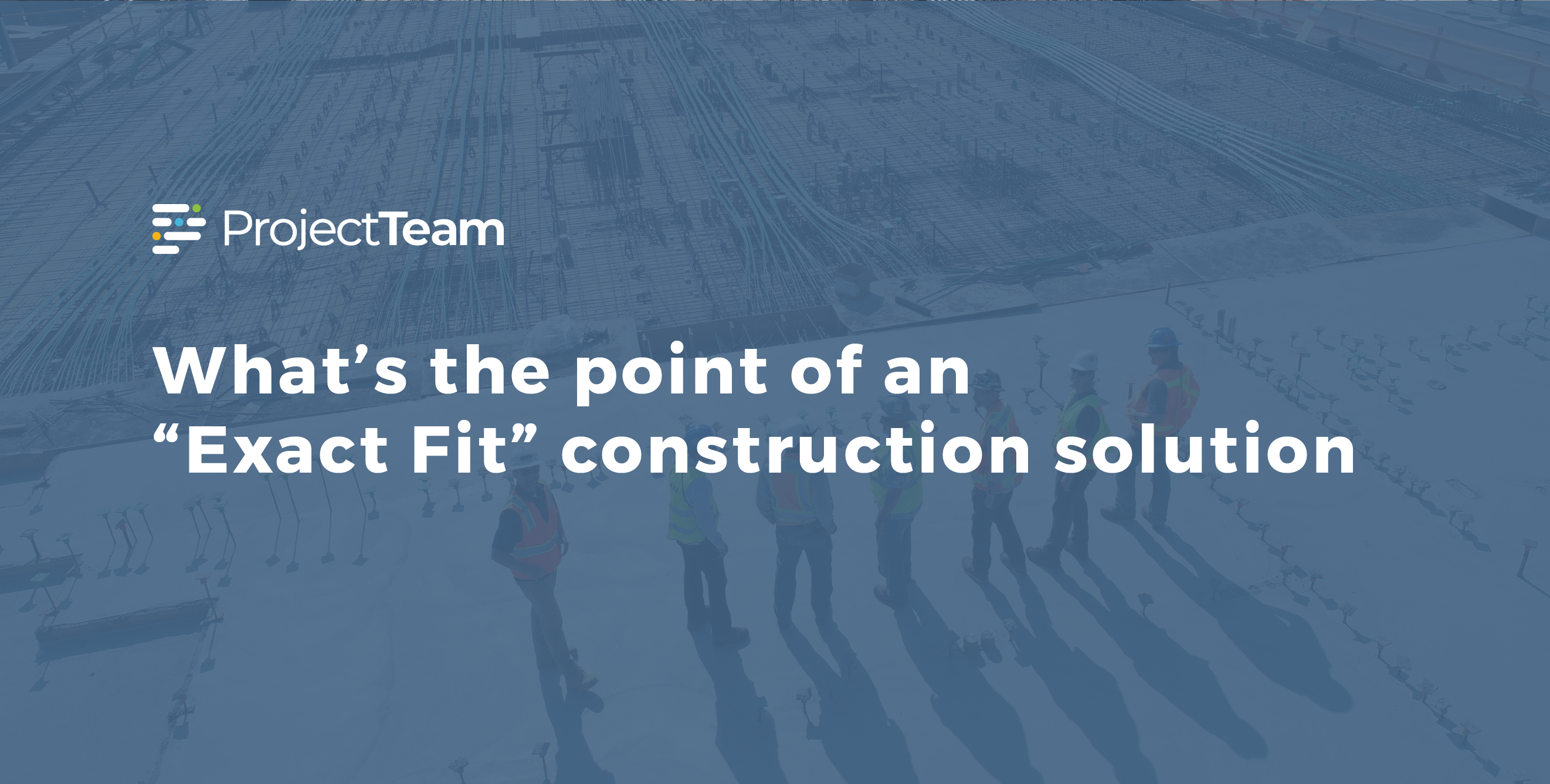 What's the point of an exact fit construction solution
